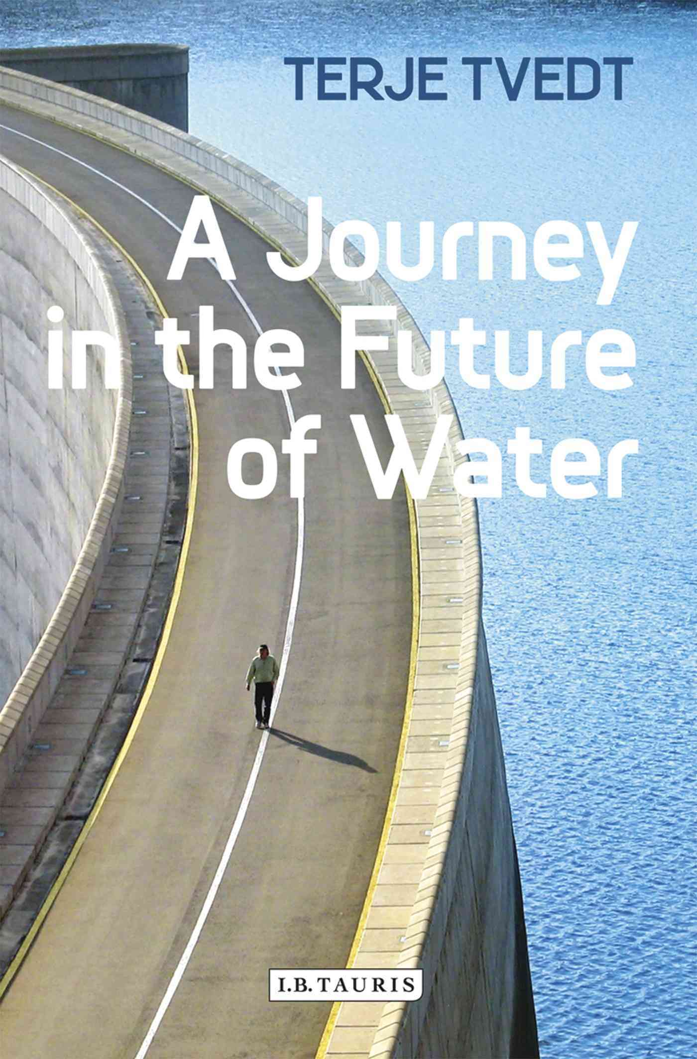 A Journey in the Future of Water By Tvedt, Terje